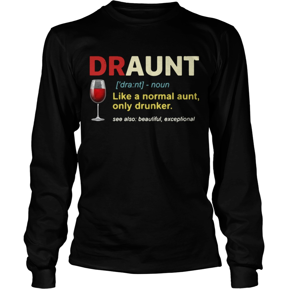 Draunt definition like a normal aunt only drunker Longsleeve Tee