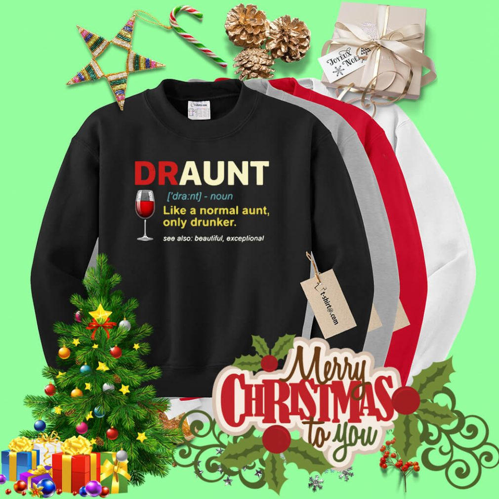 Draunt definition like a normal aunt only drunker Sweater