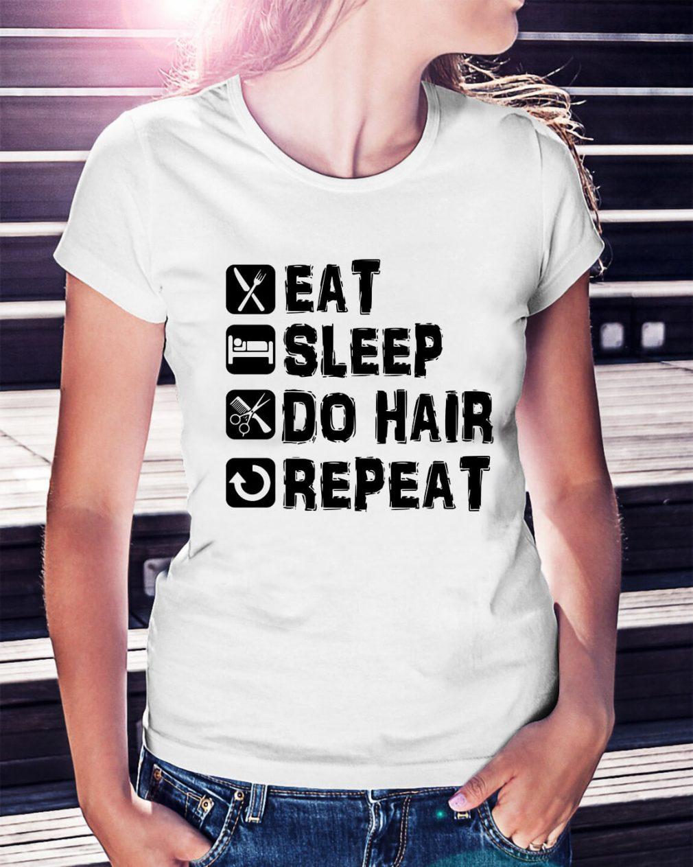 Eat sleep do hair repeat Ladies Tee