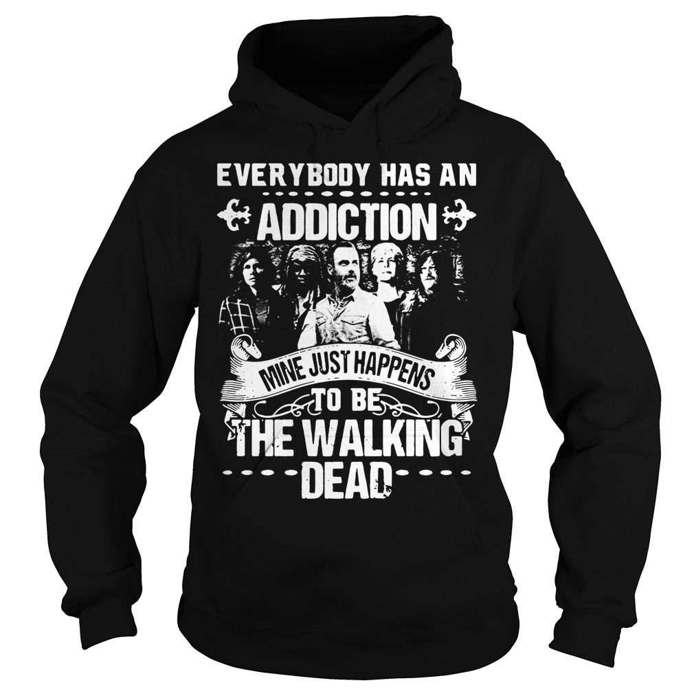 Everybody has an addiction mine happens to be The Walking Dead Hoodie