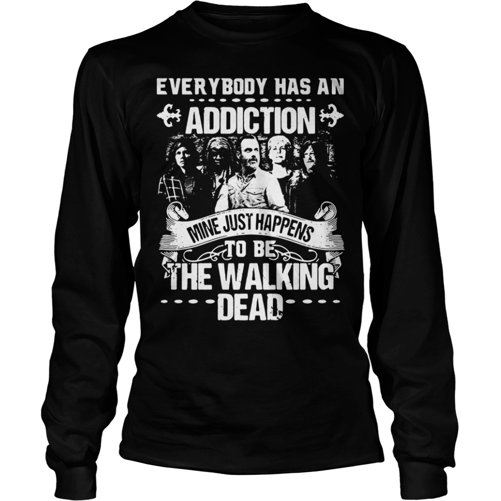 Everybody has an addiction mine happens to be The Walking Dead Longsleeve Tee