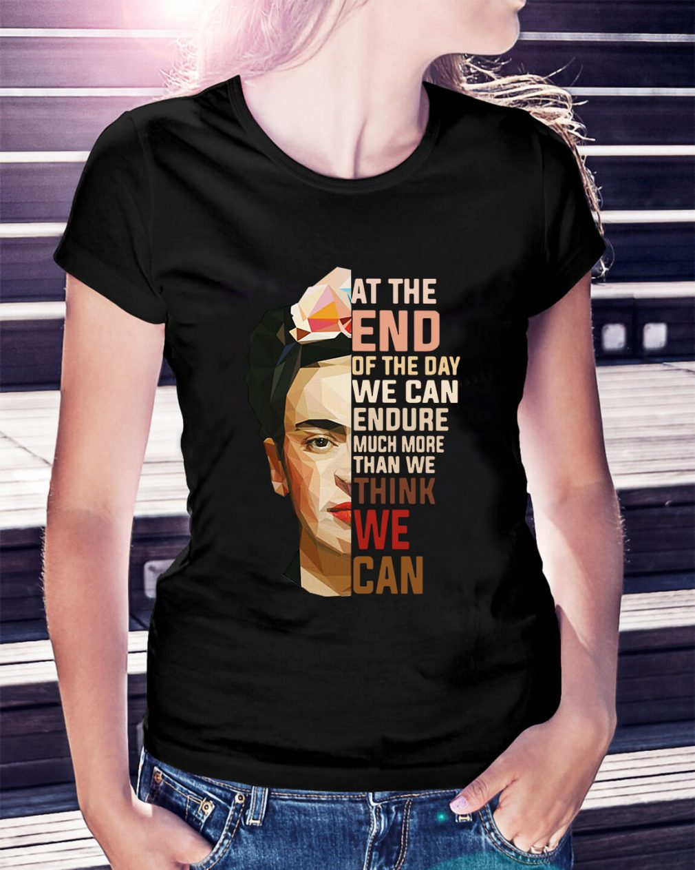 Frida Kahlo at the end of the day we can endure much more Ladies Tee