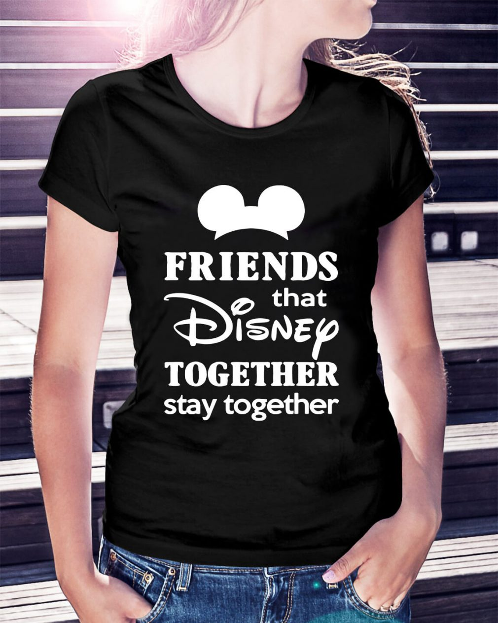 Friends that Disney together stay together Ladies Tee