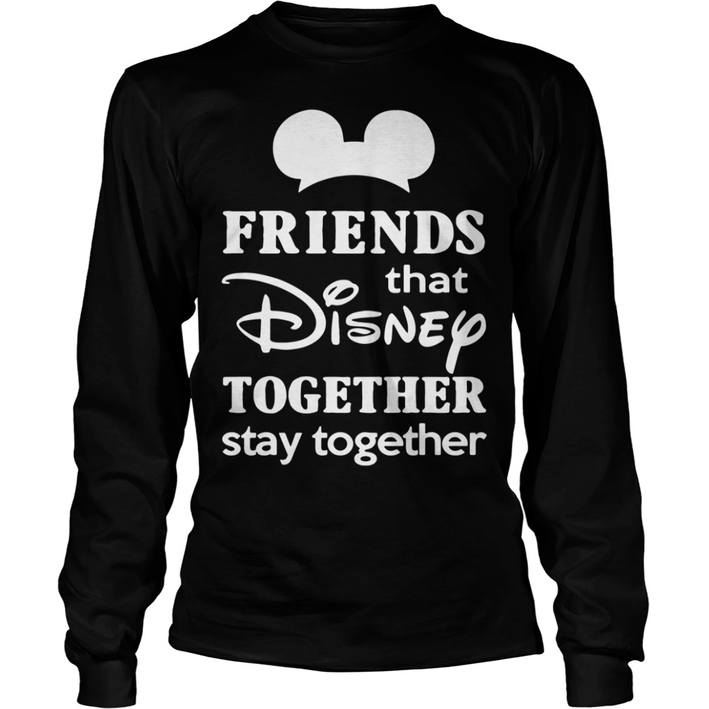 Friends that Disney together stay together Longsleeve Tee