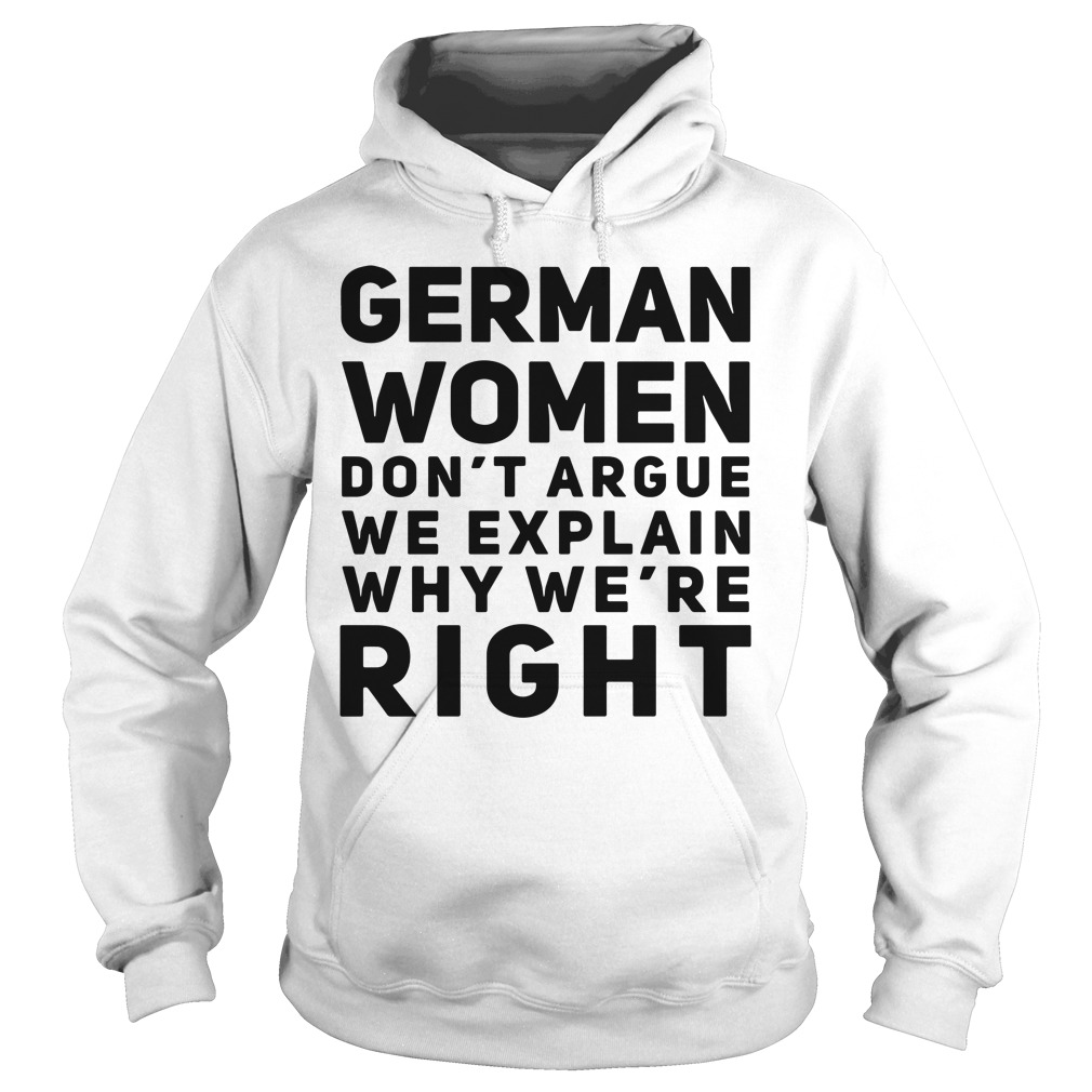German women don't argue we explain why we're right Hoodie