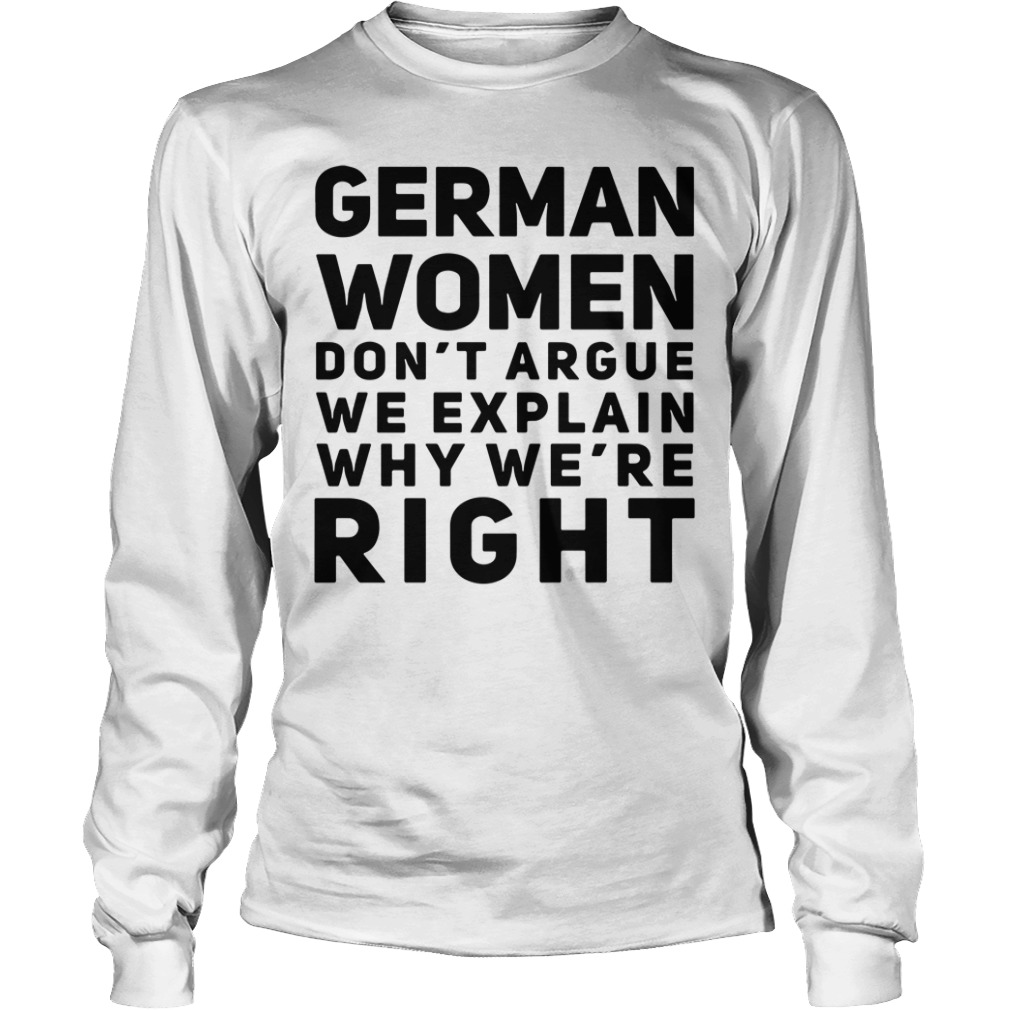 German women don't argue we explain why we're right Longlseeve Tee