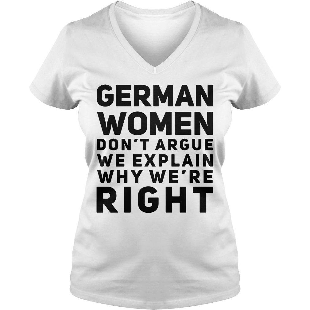 German women don't argue we explain why we're right V-neck T-shirt