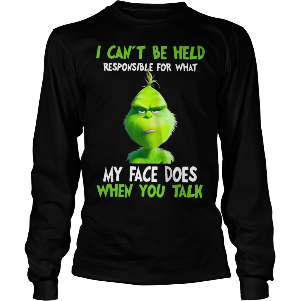 Grinch I can't be held responsible for what Christmas Longsleeve Tee