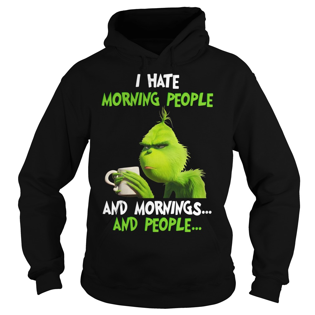 Grinch I hate morning people and mornings people Hoodie