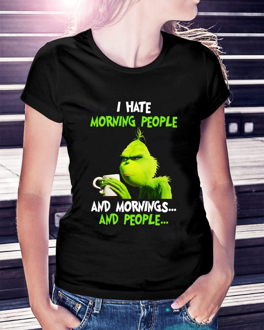 Grinch I hate morning people and mornings people Ladies Tee