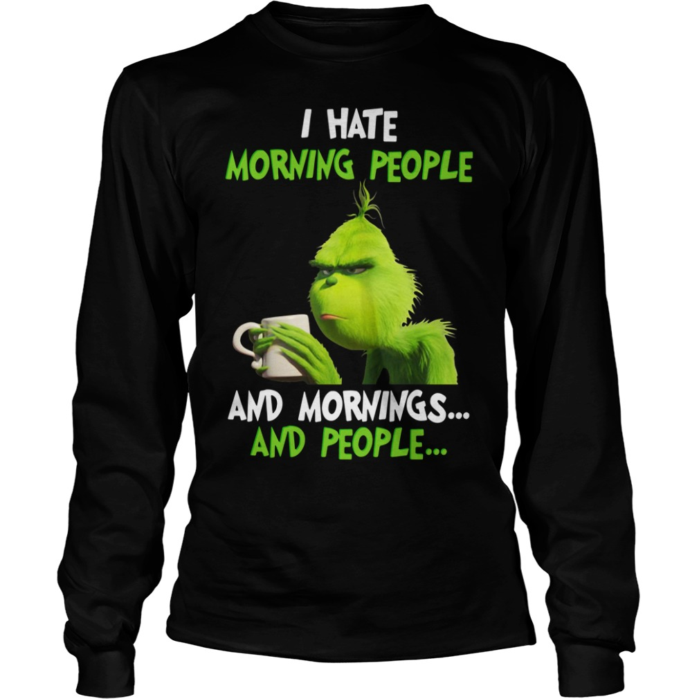 Grinch I hate morning people and mornings people Longsleeve Tee