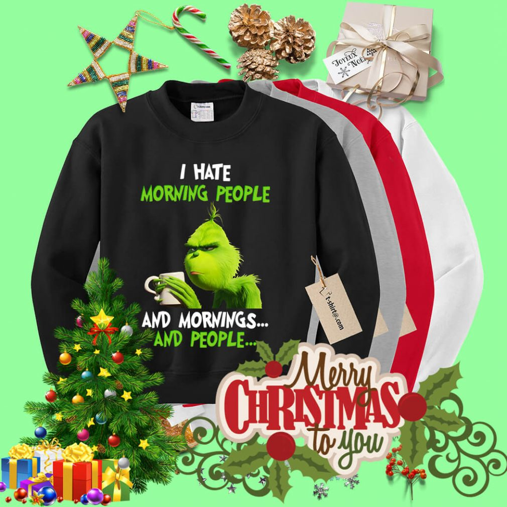 Grinch I hate morning people and mornings people shirt, sweater