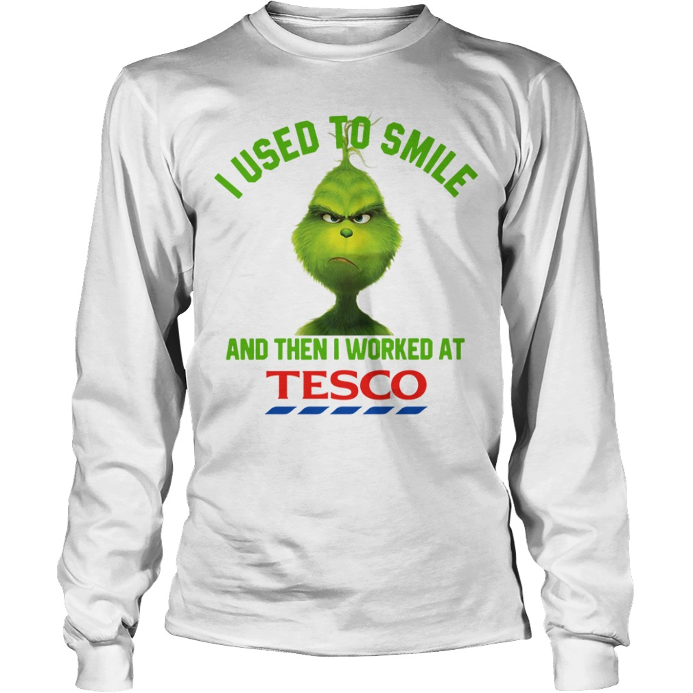 Grinch I used to smile and then I worked at Tesco Christmas Longsleeve Tee