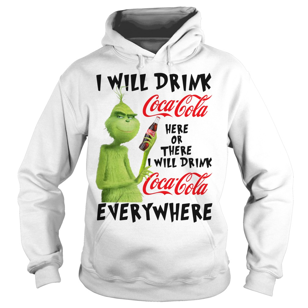 Grinch I will drink Coca Cola here or there I will drink Coca Cola Hoodie