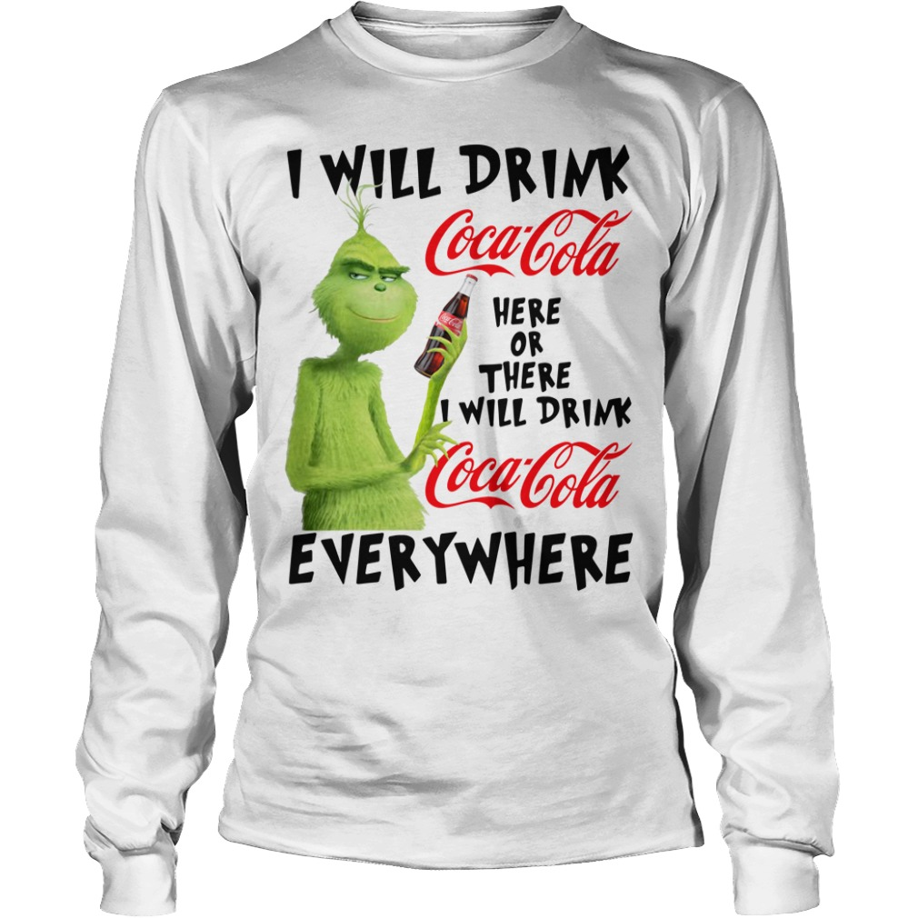 Grinch I will drink Coca Cola here or there I will drink Coca Cola Longsleeve Tee