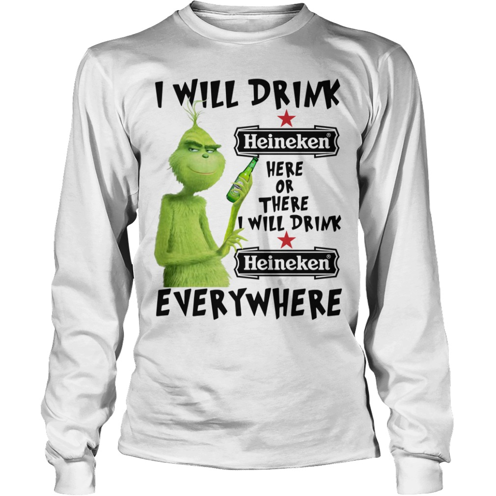 Grinch I will drink Heineken here or there I will drink Heineken Longsleeve Tee