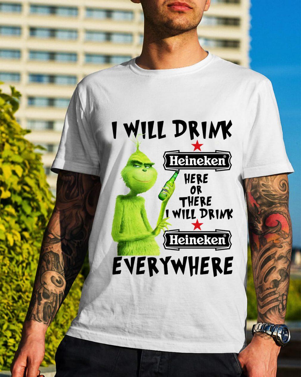 Grinch I will drink Heineken here or there I will drink Heineken shirt