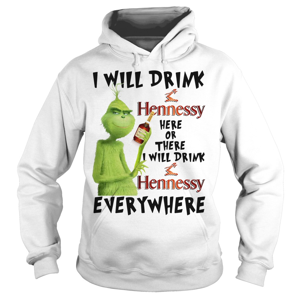 Grinch I will drink Hennessy here or there I will drink Hennessy Hoodie