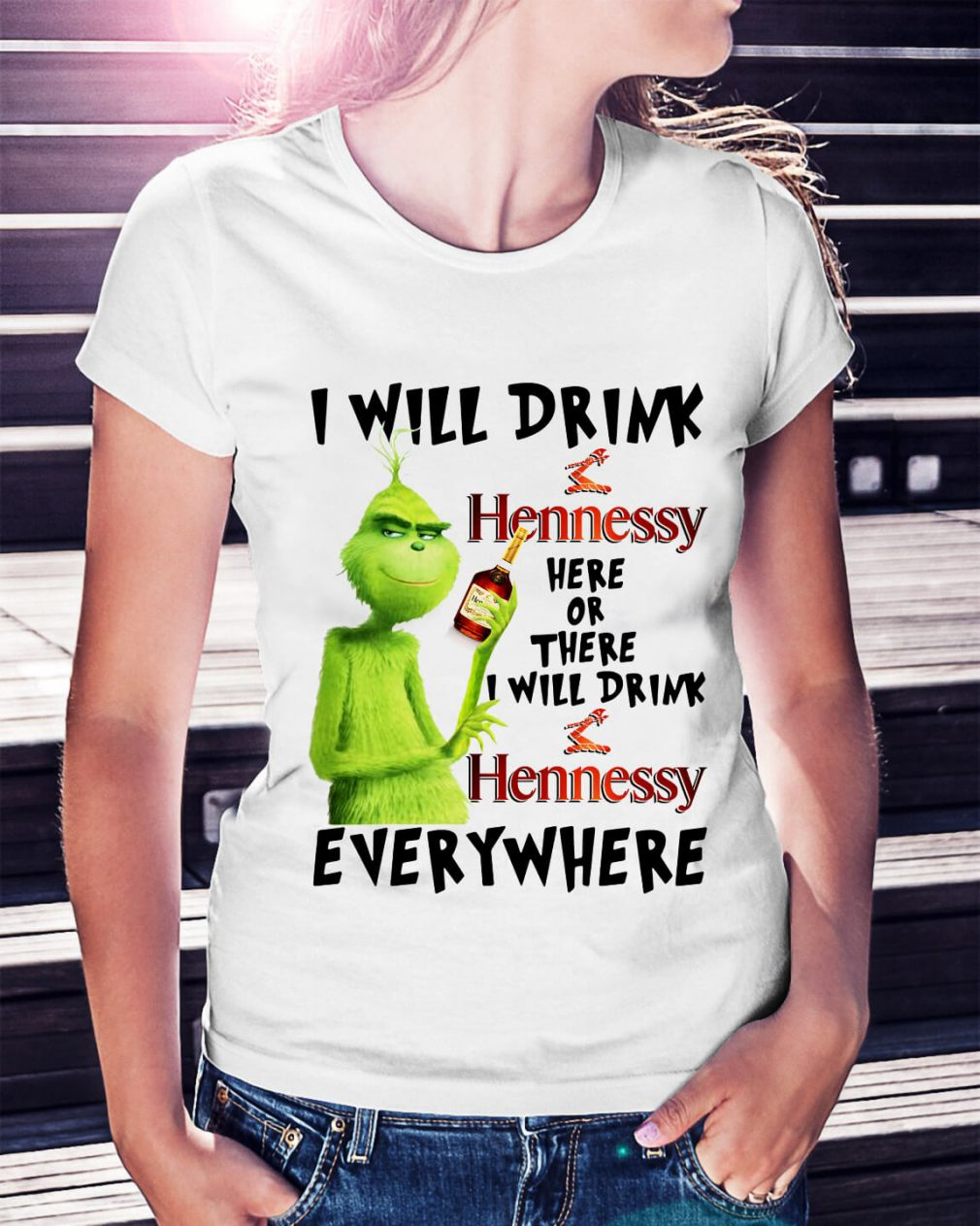 Grinch I will drink Hennessy here or there I will drink Hennessy Ladies Tee