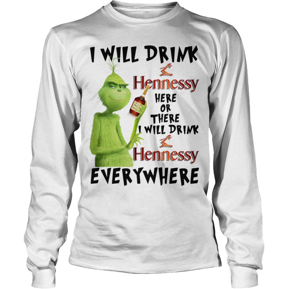 Grinch I will drink Hennessy here or there I will drink Hennessy Longsleeve Tee