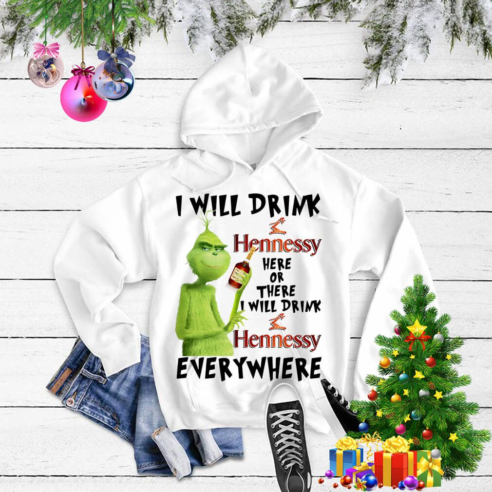 Grinch I will drink Hennessy here or there I will drink Hennessy Sweater