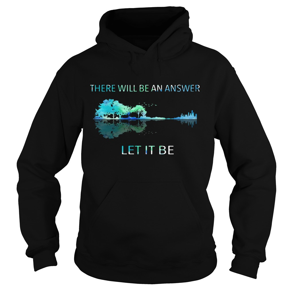 Guitar lake shadow there will be an answer let it be Hoodie