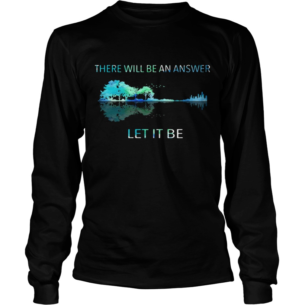 Guitar lake shadow there will be an answer let it be Longsleeve Tee