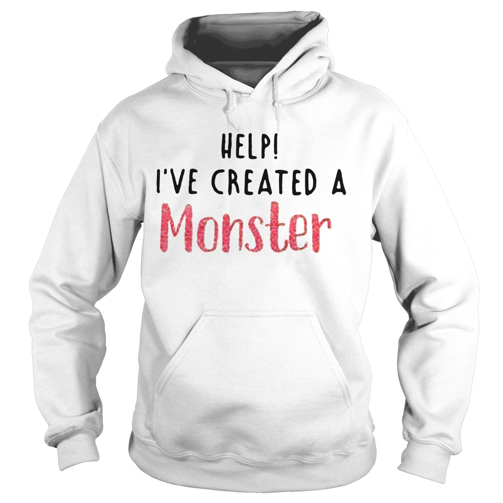Help I've created a monster Hoodie