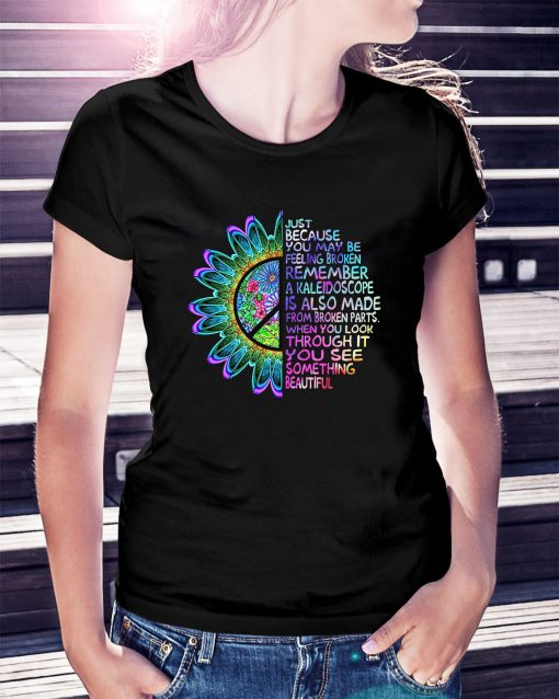 Hippie just because you may be feeling broken remember Ladies Tee