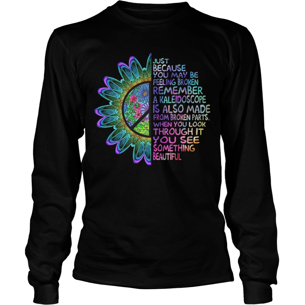 Hippie just because you may be feeling broken remember Longsleeve Tee