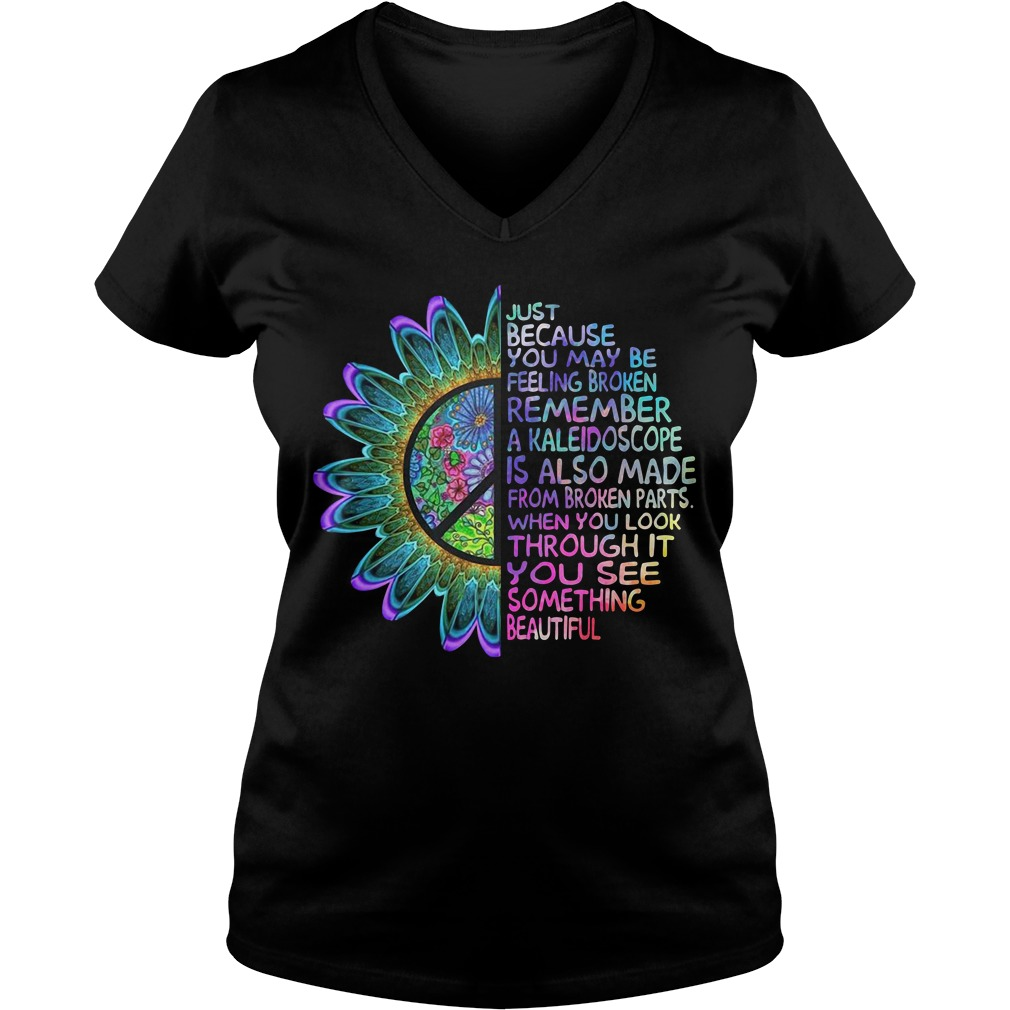 Hippie just because you may be feeling broken remember V-neck T-shirt