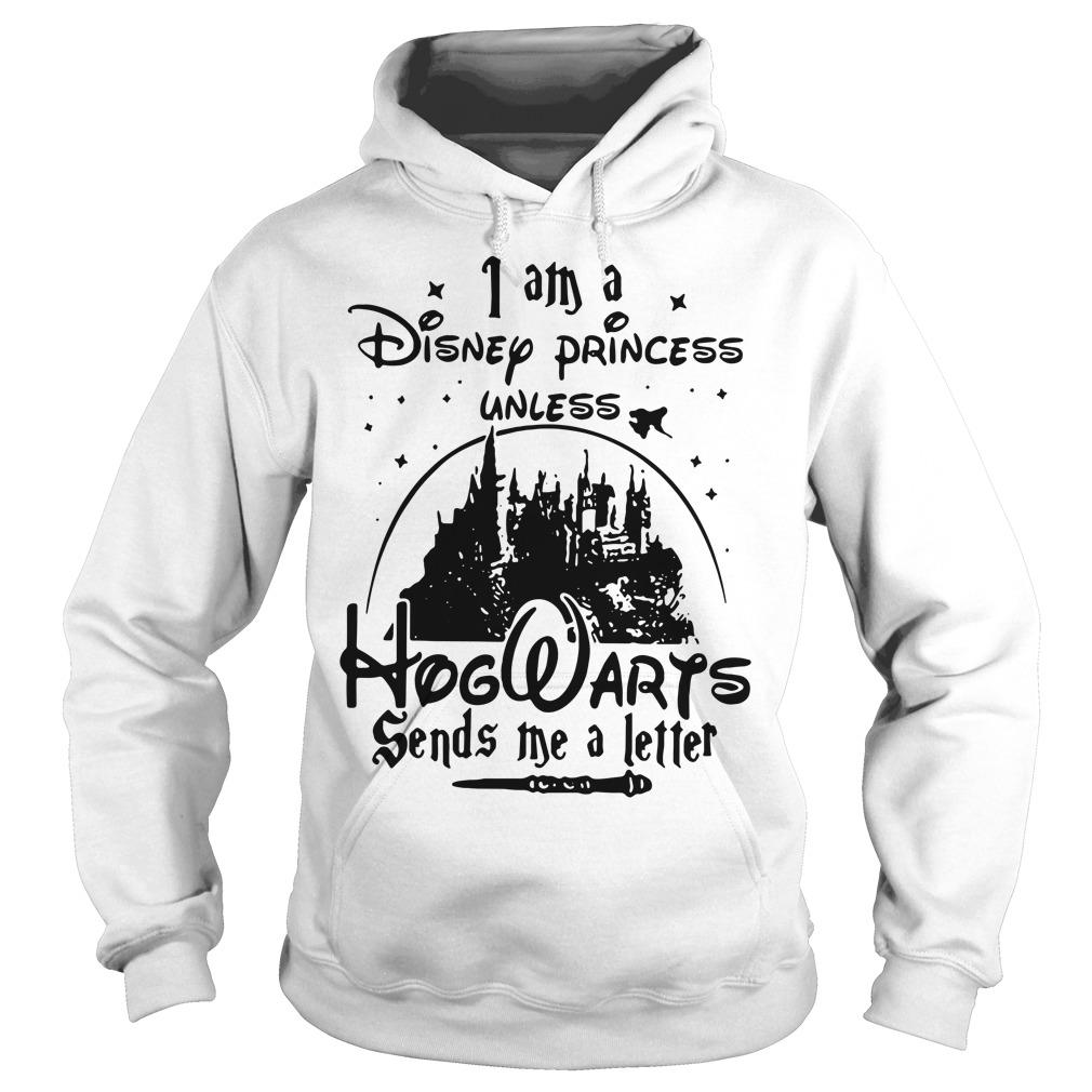 I am a Disney princess unless Hogwarts sends me a letter Hoodie