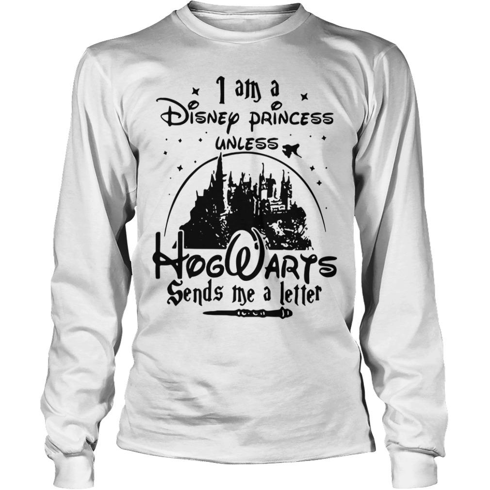 I am a Disney princess unless Hogwarts sends me a letter Longsleeve Tee