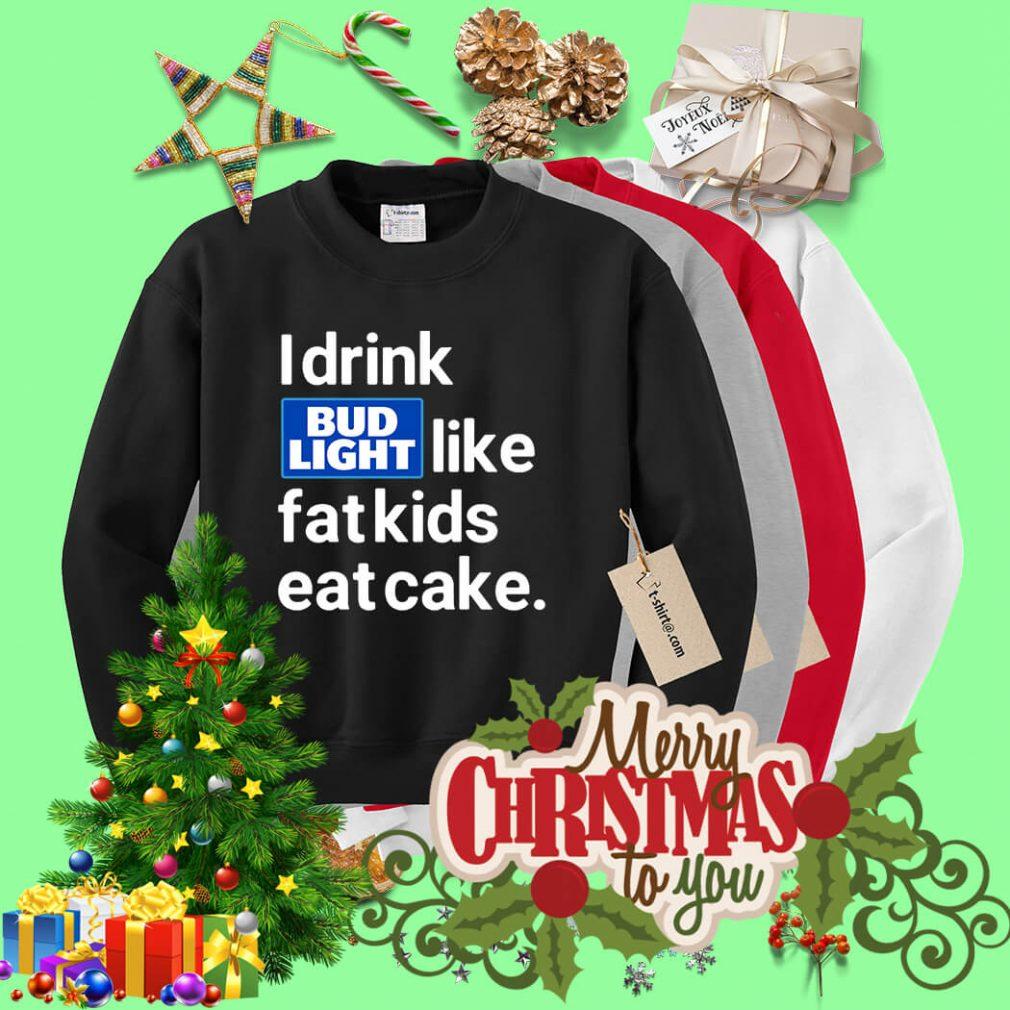 I drink Bud Light like fat kids eat cake Sweater