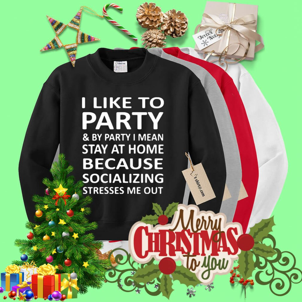 I like to party and by party I mean stay at home because socializing Sweater