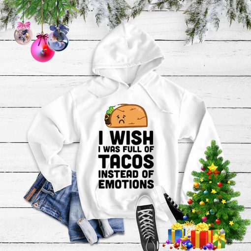 I wish I was full of Tacos instead of emotions Sweater