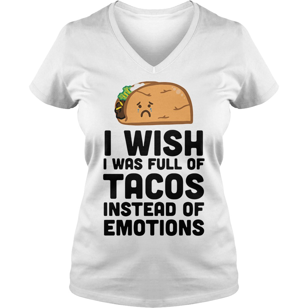 I wish I was full of Tacos instead of emotions V-neck T-shirt