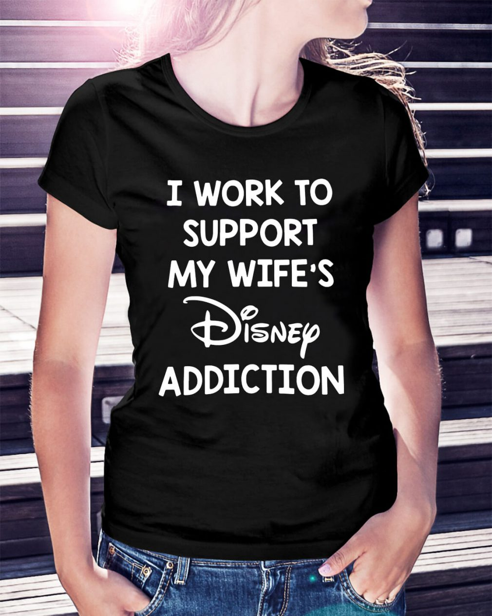 I work to support my wife's Disney addiction Ladies Tee