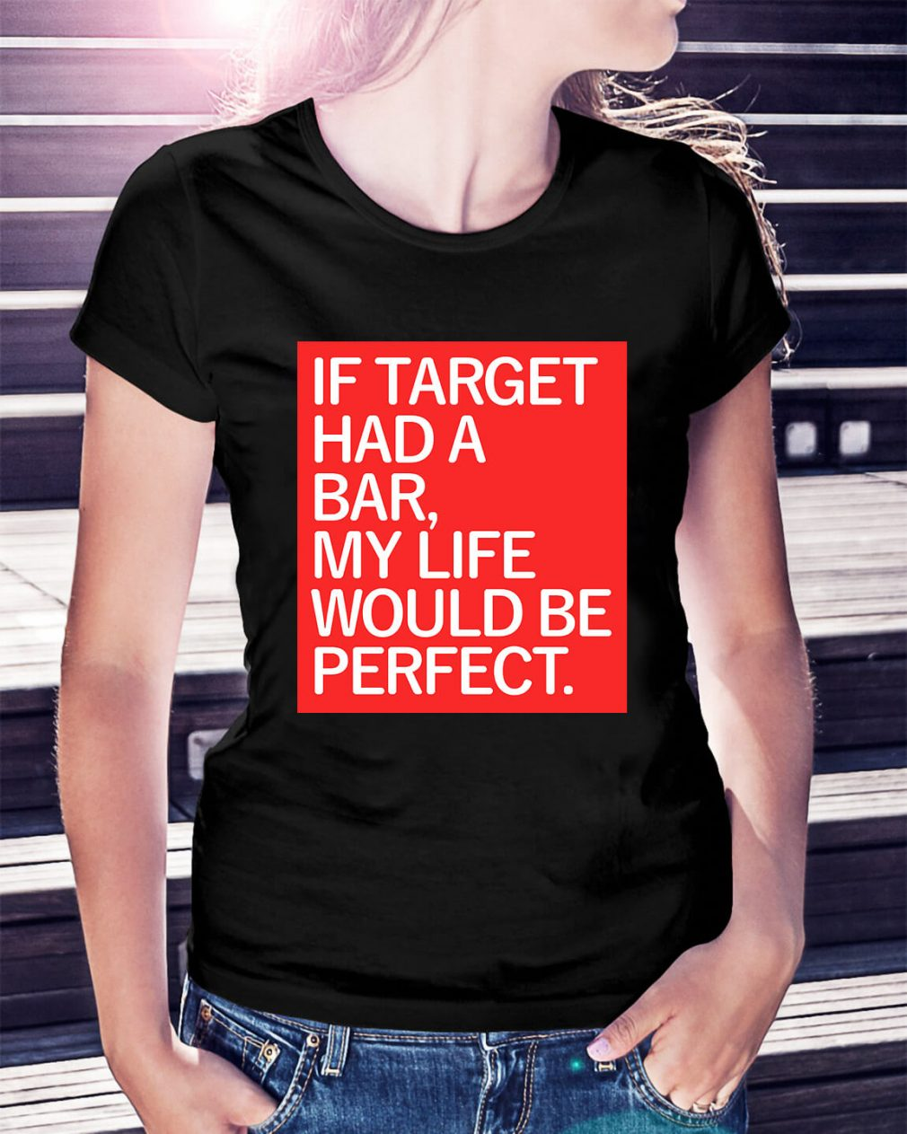 If target had a bar my life would be perfect Ladies Tee