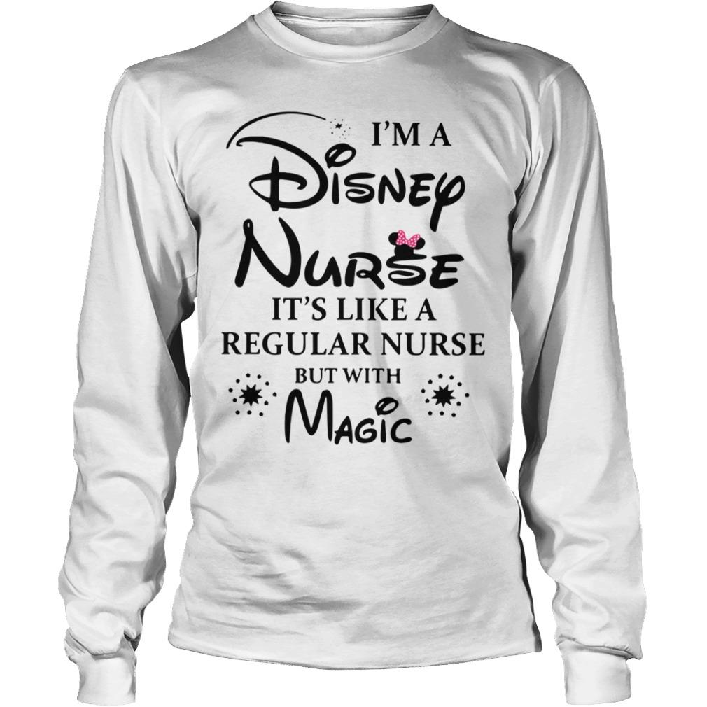I'm a Disney Nurse it's like a regular nurse but with magic Longsleeve Tee