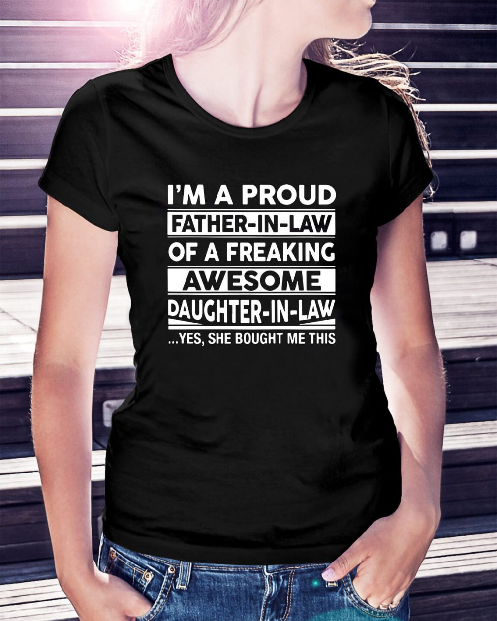I'm a proud father-in-law of a freaking awesome daughter-in-law Ladies Tee
