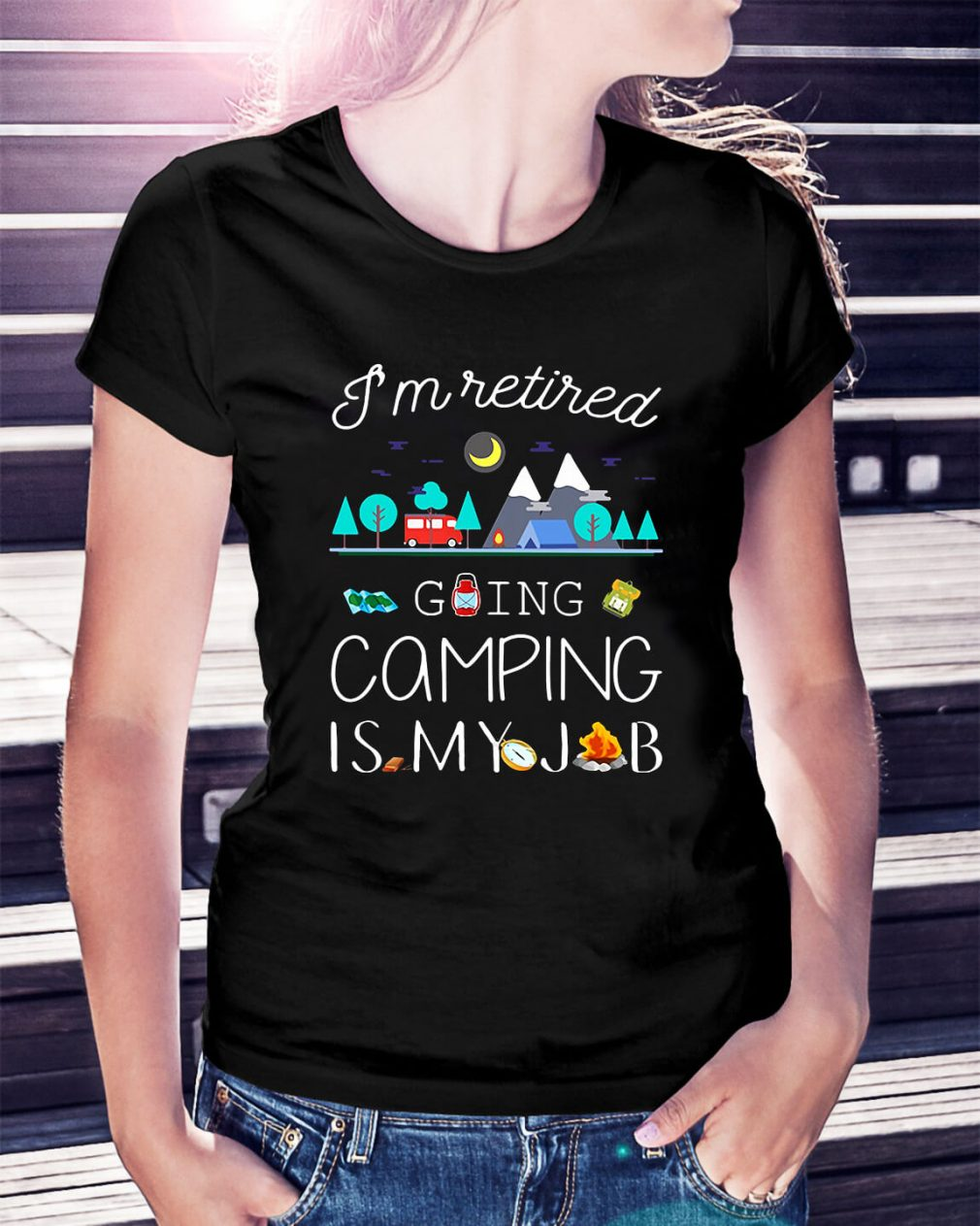 I'm retired going camping is my job Ladies Tee