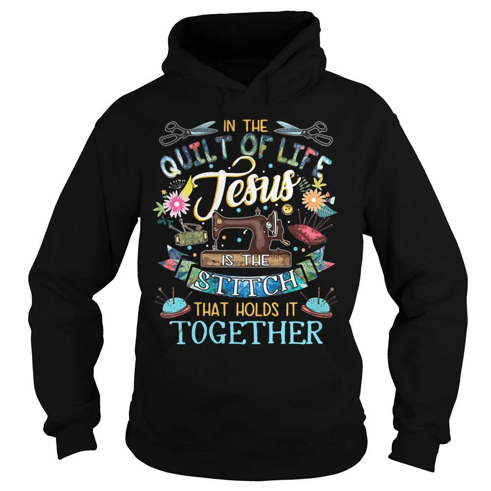 In the quilt of life Jesus is the Stitch that holds it together Hoodie