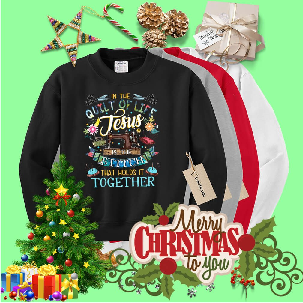 In the quilt of life Jesus is the Stitch that holds it together Sweater