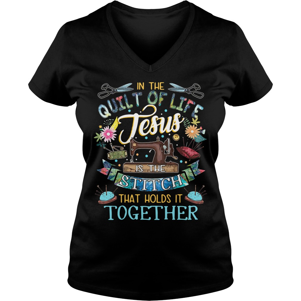 In the quilt of life Jesus is the Stitch that holds it together V-neck T-shirt