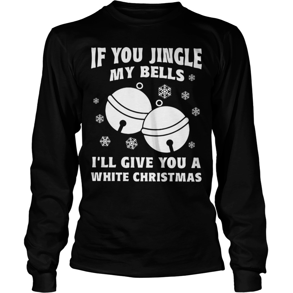 If You Jingle My Bells I Promise You A White Christmas Baseball Longsleeve Tee and Hoodiei