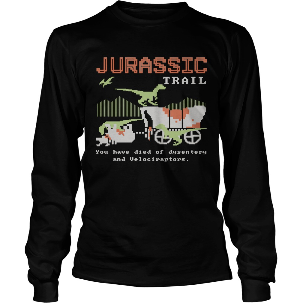 Jurassic trail you have died of dysentery and velociraptors Longsleeve Tee