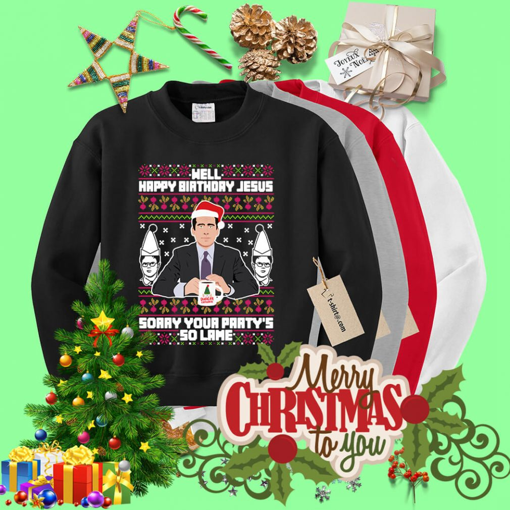Michael Scott well happy birthday Jesus sorry your party's shirt, sweater
