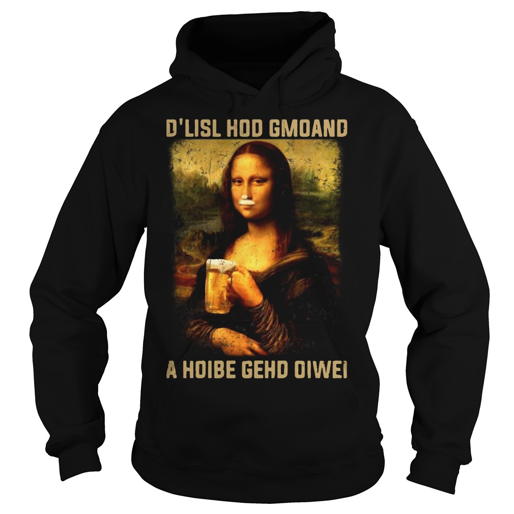 Mona Lisa and beer D'lisl hod gmoand a hoibe gehd oiwei Hoodie