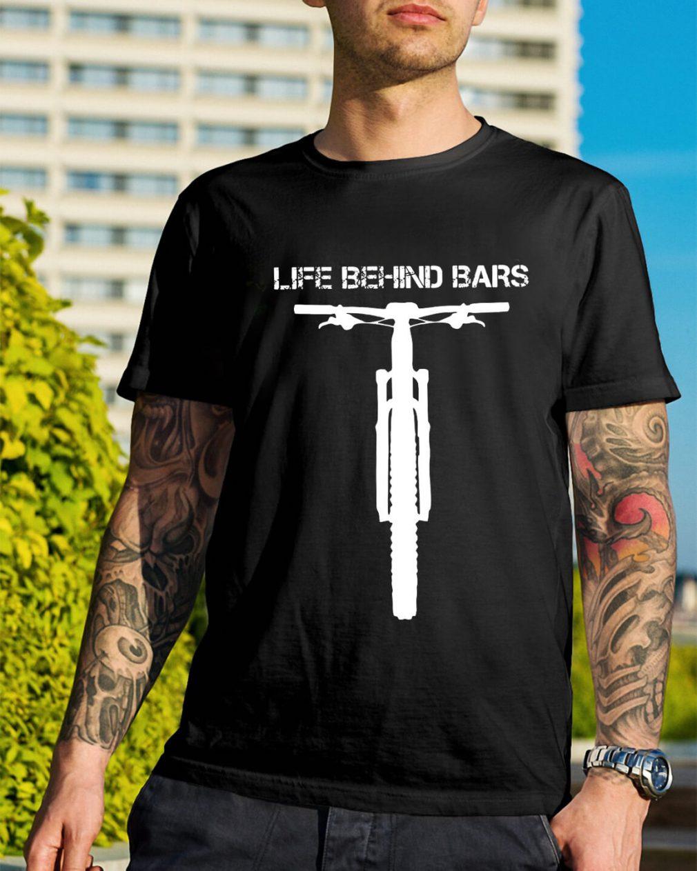 Mountain bike life behind bars shirt